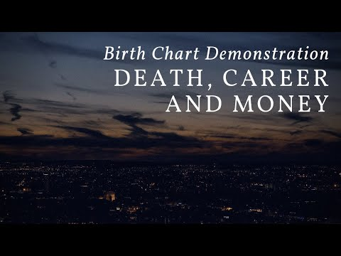 Birth Chart Demonstrations: Death, Career, and Money