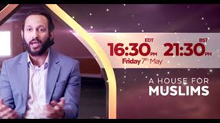 PROMO: A House for Muslims – Friday 7th May – 9:30PM LDN