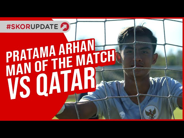 MAN OF THE MATCH TIMNAS U-19 VS QATAR : PRATAMA ARHAN