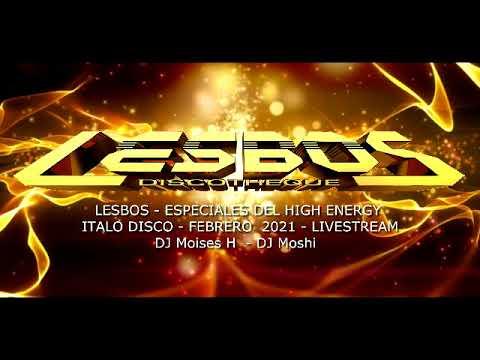 LESBOS - ESPECIALES DE HIGH ENERGY - FEBRERO 2021 - LIVESTREAM    DJ MOISES H - DJ MOSHI