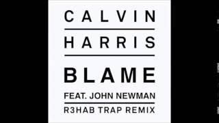 Blame - Calvin Harris & John Newman (R3hab Trap Remix)