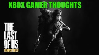 Xbox Gamer completes The Last Of Us Remastered. Reactions and thoughts.