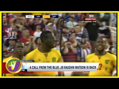 Surprise Recall Je-Vaughn Watson Back in The Reggae Boyz Squad - Sept 7 2021