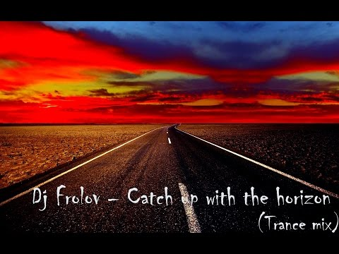 Dj Frolov - Catch up with the horizon (Trance mix)