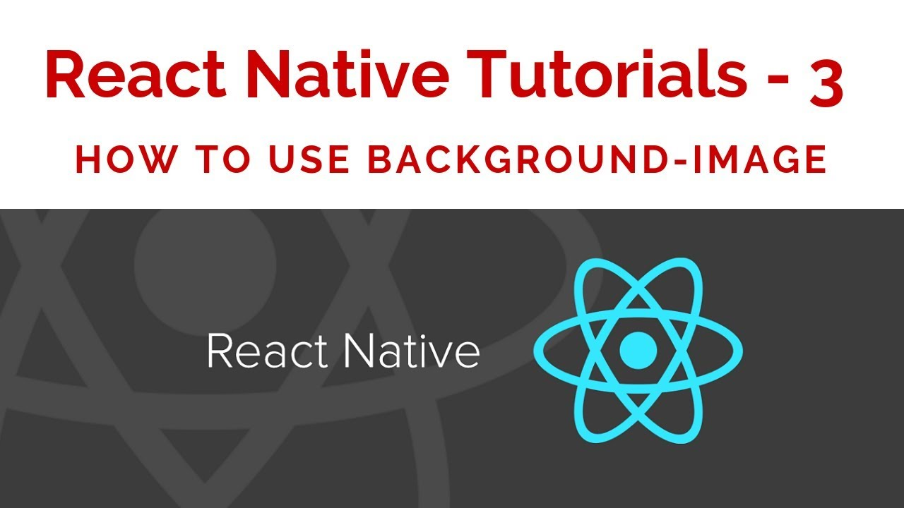 React Native Tutorials – 3 – How to Use Background Image