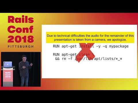 RailsConf 2018: Containerizing Rails: Techniques, Pitfalls, & Best Practices by Daniel Azuma
