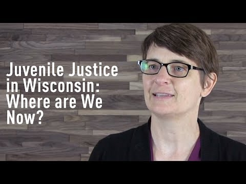 Juvenile Justice in Wisconsin: Where are We Now?