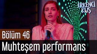 Erkenci Kuş 46. Bölüm - Leyla'dan Muhteşem Performans