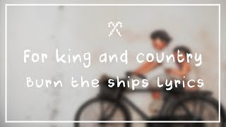 for KING & COUNTRY - Burn the ships // Lyrics