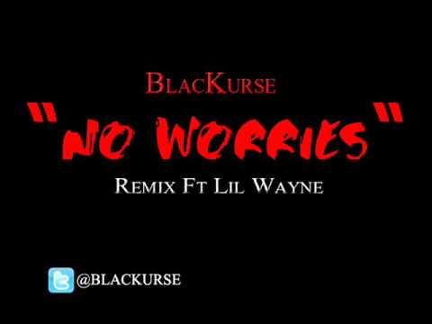 BlacKurse - No Worries (Remix) Ft Lil Wayne W/Download Link