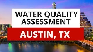 Austin, TX Water Quality Assessment: What You Need To Know