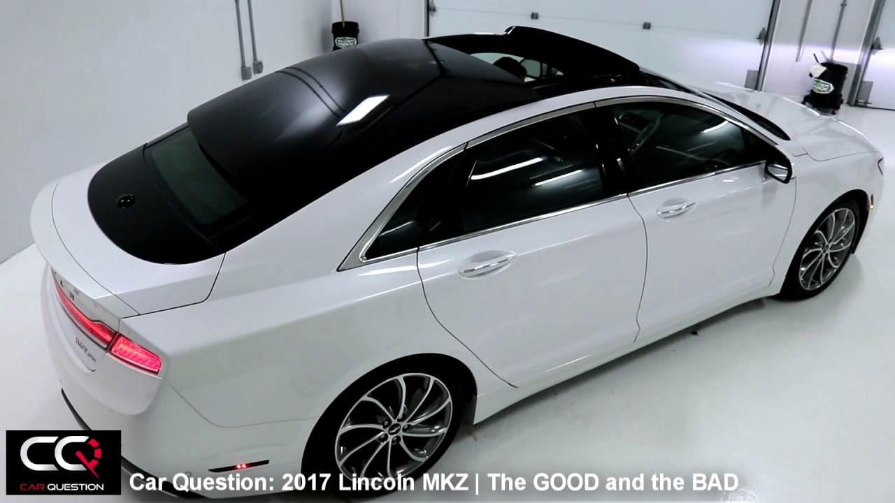 2017 Lincoln Mkz The Good And The Bad The Most