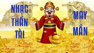 Nhạc Thần Tài - Thần tài may mắn hạnh phúc - Nhạc Giúp Thu Hút Tài Lộc, Tiền Bạc Và May Mắn