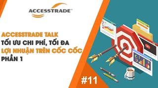 [PHẦN 1] ACCESSTRADE | TALK #11 - TỐI ƯU CHI PHÍ, TỐI ĐA LỢI NHUẬN TRÊN CỐC CỐC