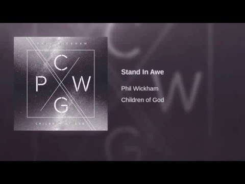 Phil Wickham- Stand In Awe (Children Of God)