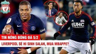 TIN NÓNG BÓNG ĐÁ 5/2| Cavani,Modric sắp làm đồng đội Lee Nguyễn– Liver sẽ hi sinh Salah, mua Mbappe?