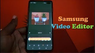 How To Use The Samsung Video Editor