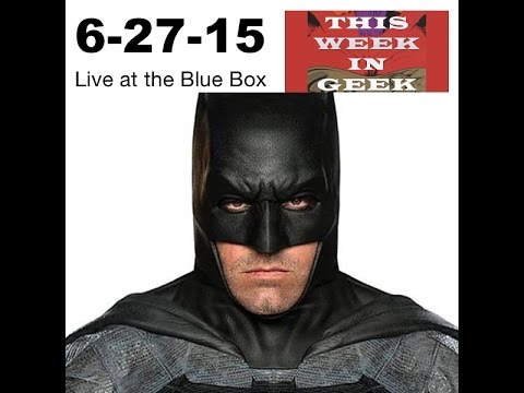 This Week in Geek 6-27-15 Live at the Blue Box