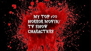 My Top 100 Horror Movie / TV Show Characters
