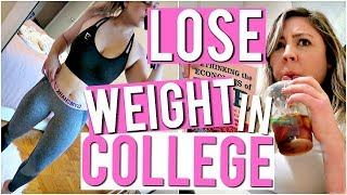 HOW TO LOSE WEIGHT & BE HEALTHY IN COLLEGE!