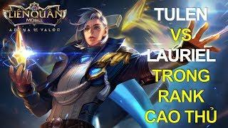 Tướng mới ra mắt TULEN vs LAURIEL Tranh chức TOP 1 Pháp sư trong đấu rank cao thủ Liên quân mobile