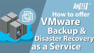 How to offer VMware Backup and Disaster Recovery as a Service with Ahsay