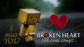 Broken Heart Sad Songs - Sad Songs Make You Cry - Best English Sad Songs Ever!