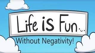 Life is Fun without Negativity!