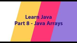 Part 8 - Java Arrays