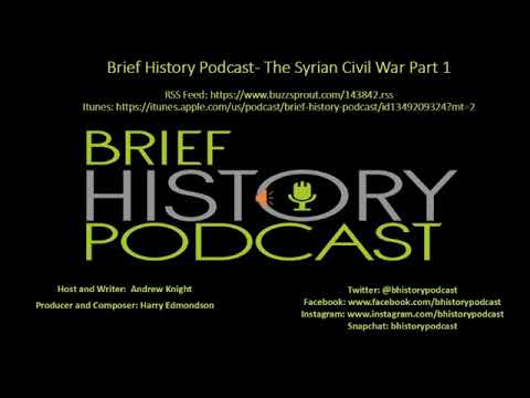 Brief History Podcast - The Syrian Civil War Part 1
