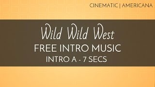 Cinematic Music - Free Channel Intro Music - 'Wild Wild West' (Intro A - 7 seconds)
