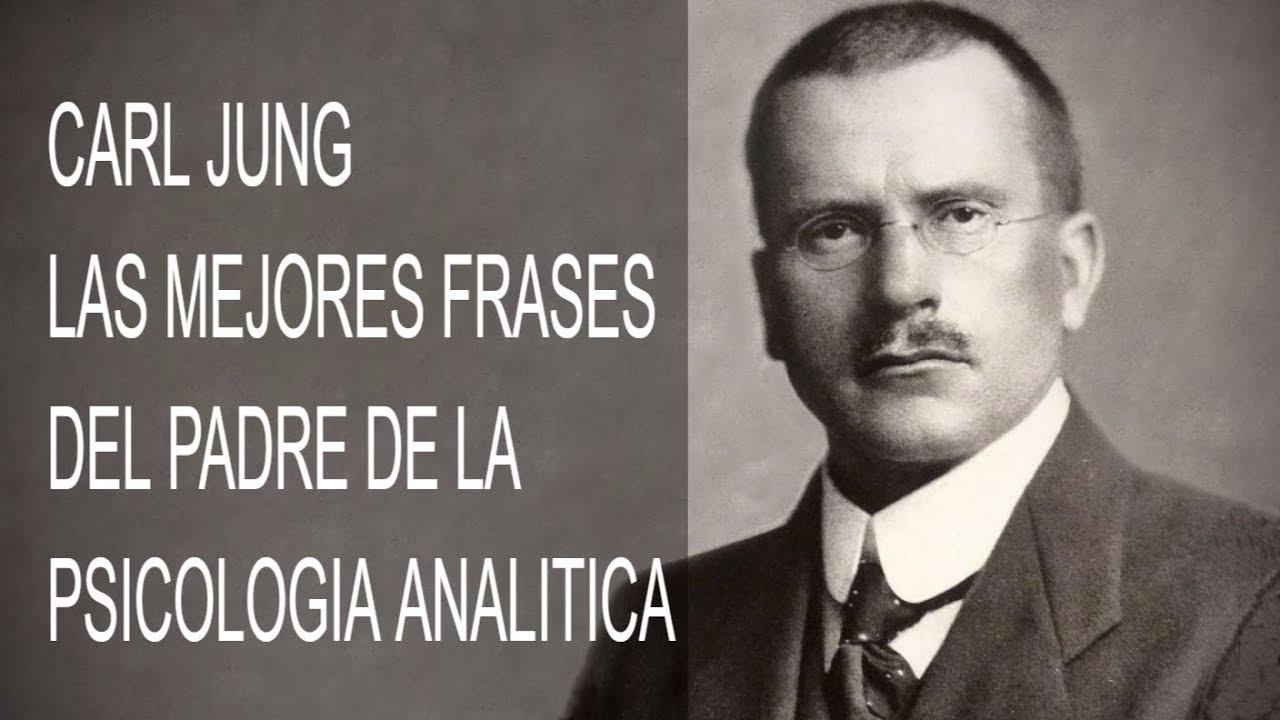 Las Mejores Frases De Carl Jung Padre De La Psicología Analitica