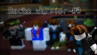 Bacon Warriors #3 | Roblox [READ DESC]