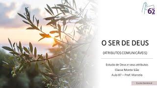 Classe Monte Sião - Aula 07 - O Ser de Deus - Atributos Comunicáveis - Diác. Marcelo Guadanholi