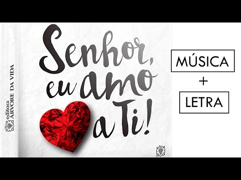 Senhor, Eu Amo a Ti! (Lyric Video) - Faixa 7 - CD Senhor, Eu Amo a Ti!