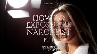 How to Expose tнe Narcissist : Part 1