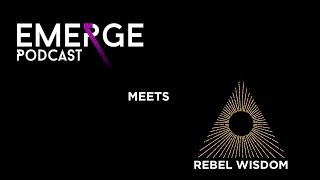 The story of Rebel Wisdom - Emerge podcast