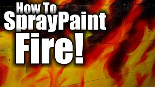How to spray paint fire and flames - HD - realistic flames