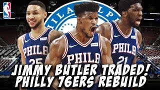 JIMMY BUTLER TRADED! PHILADELPHIA 76ERS REBUILD! NBA 2K19 MY LEAGUE
