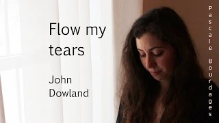 Flow My Tears (John Dowland) - Pascale Bourdages