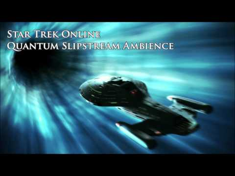 Quantum Slipstream Drive / Transwarp Ambience | Star Trek Online