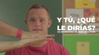 Y TÚ, ¿QUÉ LE DIRÍAS? -  DÍA INTERNACIONAL DEL SÍNDROME DE DOWN - ASALSIDO Down Almería