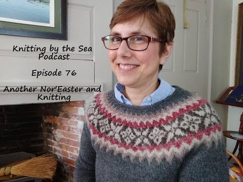 Knitting by the Sea: Episode 76: Another Nor'Easter and Knitting!