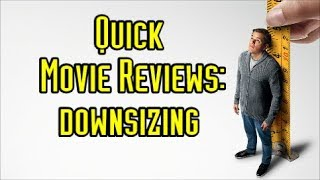 Quick Movie Reviews: Downsizing (2017)