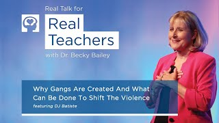 Real Talk for Real Teachers #14 - Why Gangs Are Created And What Can Be Done To Shift The Violence