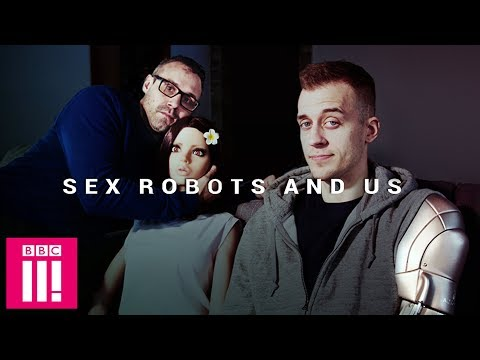 The Future of Sex? | Sex Robots And Us