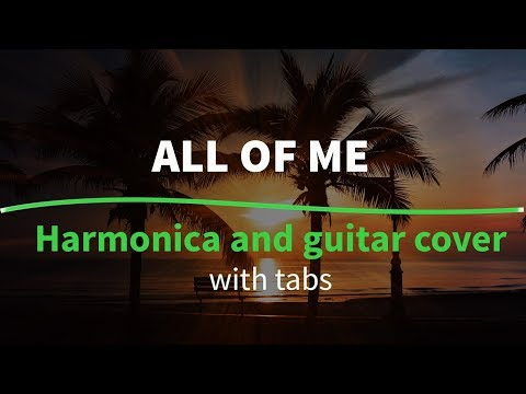 guitar and harmonica cover all of me with chords tabs youtube. Black Bedroom Furniture Sets. Home Design Ideas