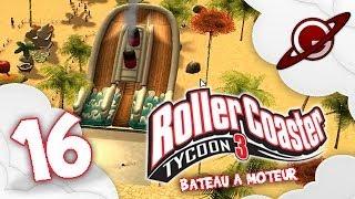 Roller Coaster tycoon 3 | Let's Play #16: Bateau à moteur [FR]