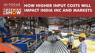 How higher input costs will impact India Inc and markets