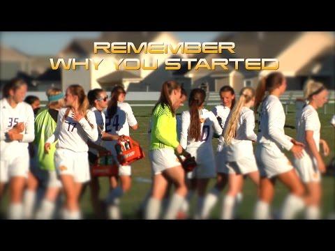 REMEMBER WHY YOU STARTED  Motivational Video  Gillette Girls Soccer 2017